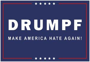 Drumpf Make America Hate Again