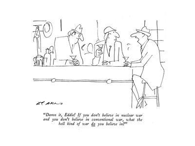 """""""Damn it, Eddie!If you don't believe in nuclear war and you don't believe ?"""" - New Yorker Cartoon"""