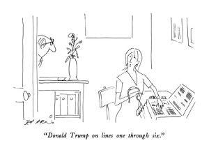 """Donald Trump on lines one through six."" - New Yorker Cartoon by Ed Arno"