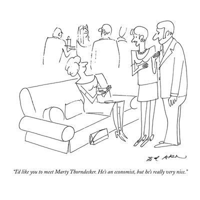 """""""I'd like you to meet Marty Thorndecker. He's an economist, but he's reall?"""" - New Yorker Cartoon"""