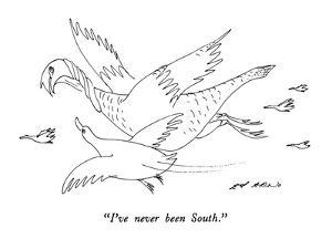 """""""I've never been South."""" - New Yorker Cartoon by Ed Arno"""
