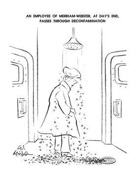 An Employee OF Merriam-Webster, At Day's End, Passes Through Decontaminati… - New Yorker Cartoon by Ed Fisher