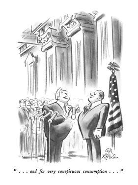""""""" . . . and for very conspicuous consumption . . . """" - New Yorker Cartoon by Ed Fisher"""