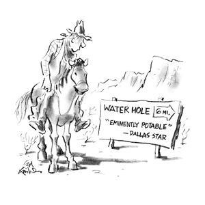 """Cowboy looking at sign that says """"Water Hole 6 mi. """"Eminently Potable"""" -Da…"""" - New Yorker Cartoon by Ed Fisher"""