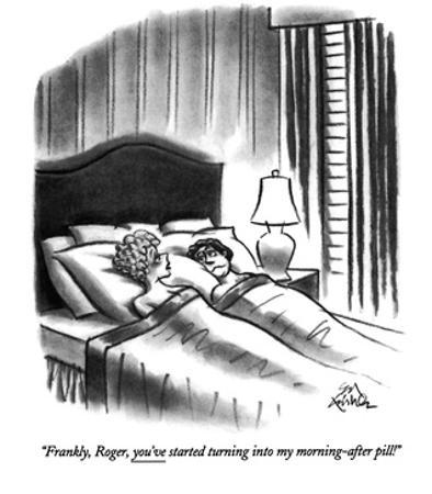 """Frankly, Roger, you've started turning into my morning-after pill!"" - New Yorker Cartoon by Ed Fisher"