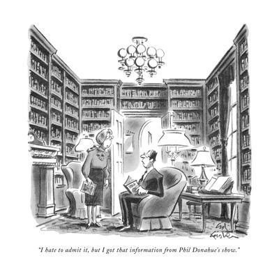 """""""I hate to admit it, but I got that information from Phil Donahue's show."""" - New Yorker Cartoon"""