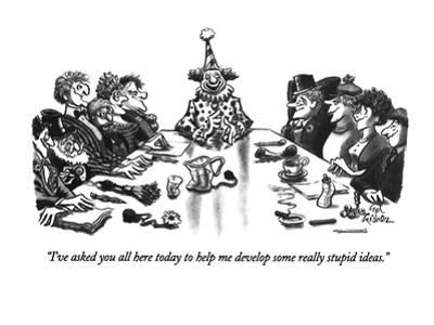 """I've asked you all here today to help me develop some really stupid ideas."" - New Yorker Cartoon by Ed Fisher"