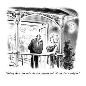 """""""Nobody chucks me under the chin anymore and tells me I'm incorrigible."""" - New Yorker Cartoon by Ed Fisher"""
