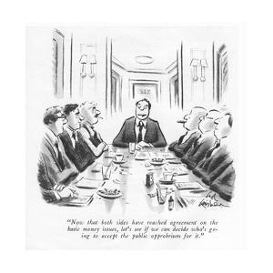 """""""Now that both sides have reached agreement on the basic money issues, let…"""" - New Yorker Cartoon by Ed Fisher"""