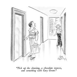 """Pick up the cleaning, a chocolate mousse, and something with Cary Grant."" - New Yorker Cartoon by Ed Fisher"