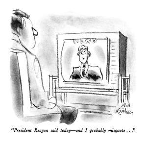 """""""President Reagan said today – and I probably misquote..."""" - New Yorker Cartoon by Ed Fisher"""