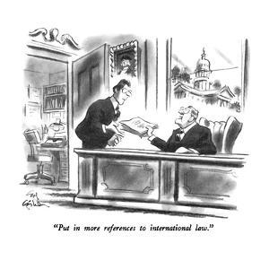 """""""Put in more references to international law."""" - New Yorker Cartoon by Ed Fisher"""