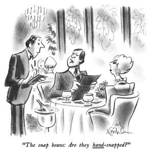"""""""The snap beans: Are they hand-snapped?"""" - New Yorker Cartoon by Ed Fisher"""