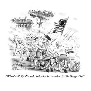"""""""Where's Molly Pitcher?  And who in tarnation is this Gunga Din?"""" - New Yorker Cartoon by Ed Fisher"""