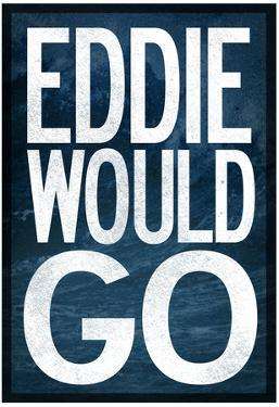 Eddie Would Go - Surfing Poster