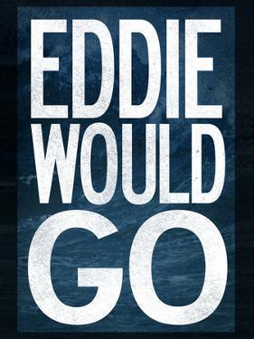 Eddie Would Go Surfing