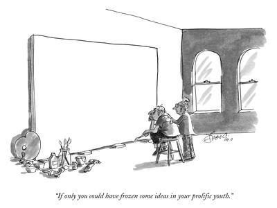 """""""If only you could have frozen some ideas in your prolific youth."""" - New Yorker Cartoon"""