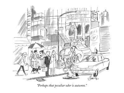 """Perhaps that peculiar odor is autumn."" - New Yorker Cartoon"