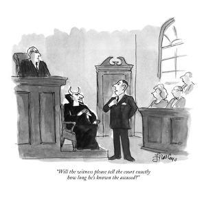 """Will the witness please tell the court exactly how long he's known the ac…"" - New Yorker Cartoon by Edward Frascino"