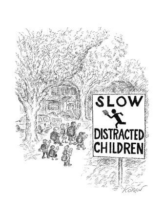 A suburban street with a sign reading: TOP: SLOW, BOTTOM: DISTRACTED CHILD - New Yorker Cartoon