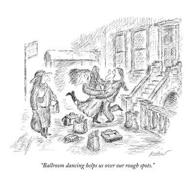 """""""Ballroom dancing helps us over our rough spots."""" - New Yorker Cartoon"""
