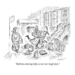 """Ballroom dancing helps us over our rough spots."" - New Yorker Cartoon by Edward Koren"