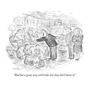 """""""Bud has a great way with kids, but they don't know it."""" - New Yorker Cartoon by Edward Koren"""