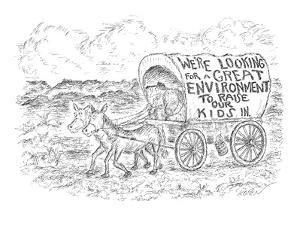 "Couple in covered wagon which reads ""we're looking for a great environment… - New Yorker Cartoon by Edward Koren"