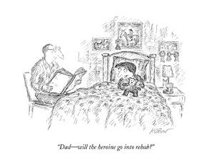 """Dad—will the heroine go into rehab?"" - New Yorker Cartoon by Edward Koren"