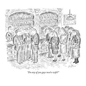 """""""Do any of you guys need a wife?"""" - New Yorker Cartoon by Edward Koren"""