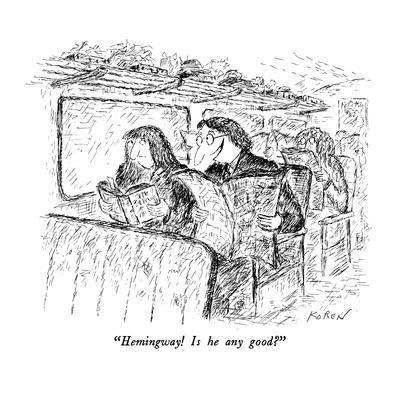 """Hemingway!  Is he any good?"" - New Yorker Cartoon"