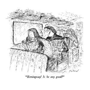 """Hemingway!  Is he any good?"" - New Yorker Cartoon by Edward Koren"