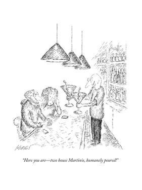 """Here you are—two house Martinis, humanely poured!"" - New Yorker Cartoon by Edward Koren"