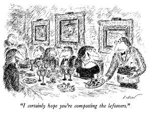 """I certainly hope you're composting the leftovers."" - New Yorker Cartoon by Edward Koren"