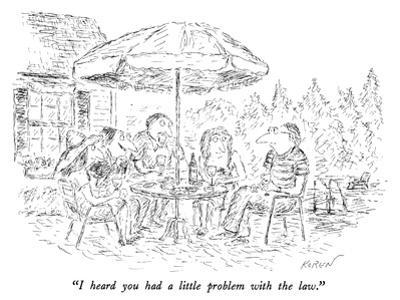 """""""I heard you had a little problem with the law."""" - New Yorker Cartoon by Edward Koren"""