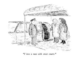 """I love a man with street smarts."" - New Yorker Cartoon by Edward Koren"
