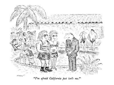 """I'm afraid California just isn't me."" - New Yorker Cartoon by Edward Koren"