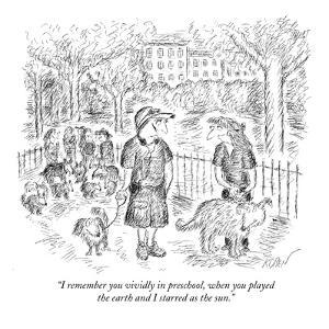 """""""I remember you vividly in preschool, when you played the earth and I star…"""" - New Yorker Cartoon by Edward Koren"""