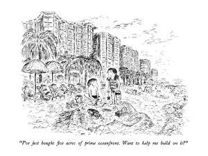 """""""I've just bought five acres of prime oceanfront.  Want to help me build o?"""" - New Yorker Cartoon by Edward Koren"""