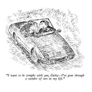 """""""I want to be straight with you, Cathy—I've gone through a number of cars … by Edward Koren"""