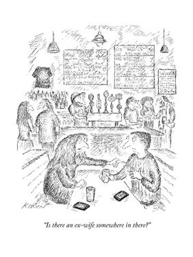 """""""Is there an ex-wife somewhere in there?"""" - New Yorker Cartoon by Edward Koren"""
