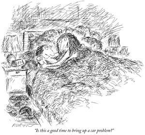 """""""Is this a good time to bring up a car problem?"""" - New Yorker Cartoon by Edward Koren"""