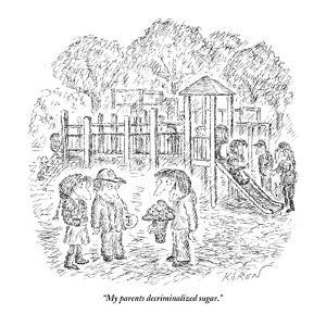 """My parents decriminalized sugar."" - New Yorker Cartoon by Edward Koren"