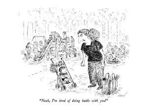 """""""Noah, I'm tired of doing battle with you!"""" - New Yorker Cartoon by Edward Koren"""