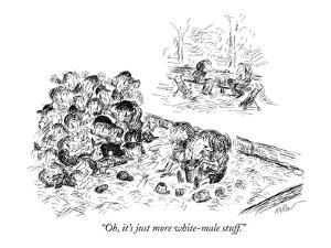"""Oh, it's just more white-male stuff."" - New Yorker Cartoon by Edward Koren"