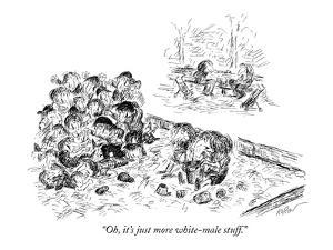 """Oh, it's just more white-male stuff."" - New Yorker Cartoon by Edward Koren"