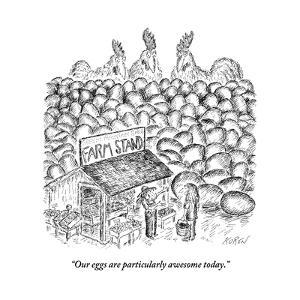"""""""Our eggs are particularly awesome today."""" - New Yorker Cartoon by Edward Koren"""