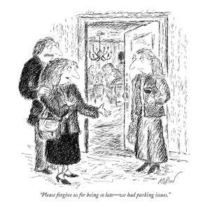 """""""Please forgive us for being so late—we had parking issues."""" - New Yorker Cartoon by Edward Koren"""