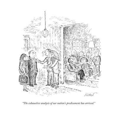 """""""The exhaustive analysis of our nation's predicament has arrived."""" - New Yorker Cartoon"""