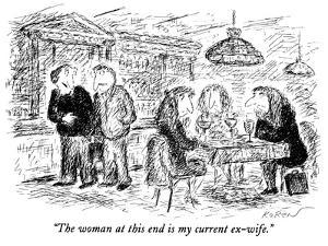 """The woman at this end is my current ex-wife."" - New Yorker Cartoon by Edward Koren"